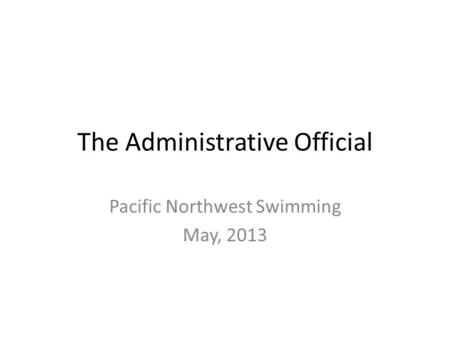The Administrative Official Pacific Northwest Swimming May, 2013.