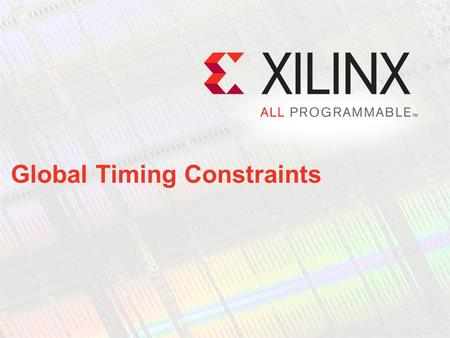 Global Timing Constraints. Objectives After completing this module you will be able to… Apply global timing constraints to a simple synchronous design.