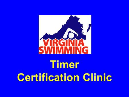 Timer Certification Clinic. Timer Certification A prerequisite for training and certification in all other positions (Descriptions in some of the following.