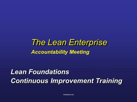 Freeleansite.com The Lean Enterprise Accountability Meeting Lean Foundations Continuous Improvement Training Lean Foundations Continuous Improvement Training.