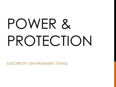 POWER & PROTECTION ELECTRICITY, ENVIRONMENT, SITING.