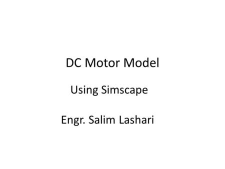 DC Motor Model Using Simscape Engr. Salim Lashari.