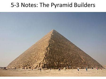 5-3 Notes: The Pyramid Builders. The Old Kingdom Legend says a king named Narmer united Upper and Lower Egypt – some historians think he represented several.