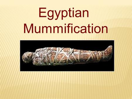 Egyptian Mummification Egyptian Mummification. The Ancient Egyptians believed that after death the ka and the ba would travel to another world during.