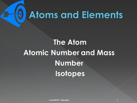 The Atom Atomic Number and Mass Number Isotopes LecturePLUS Timberlake 1.