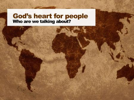 God's heart for people Who are we talking about?.