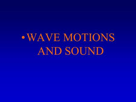 WAVE MOTIONS AND SOUND. Vibrations are common in many elastic materials, and you can see and hear the results of many in your surroundings. Other vibrations.