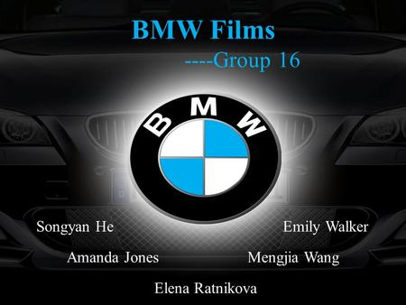 BMW Films ----Group 16 Songyan He Emily Walker Amanda Jones