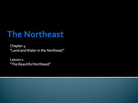 "The Northeast Chapter 4 ""Land and Water in the Northeast"" Lesson 1"