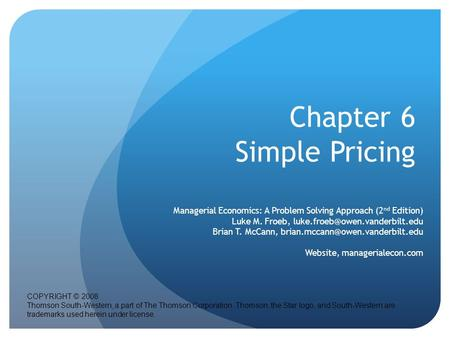 Chapter 6 Simple Pricing Managerial Economics: A Problem Solving Approach (2 nd Edition) Luke M. Froeb, Brian T. McCann,