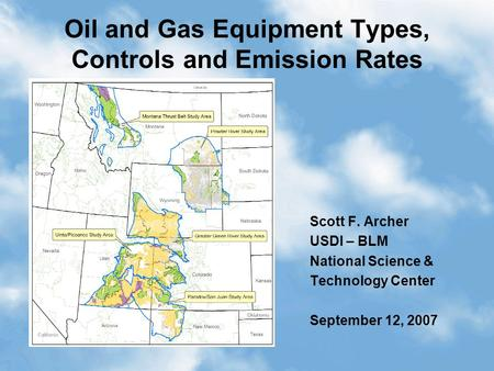 1 Oil and Gas Equipment Types, Controls and Emission Rates Scott F. Archer USDI – BLM National Science & Technology Center September 12, 2007.
