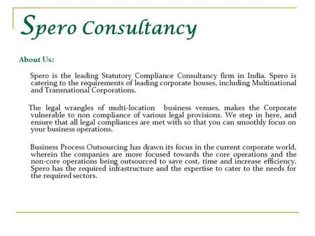 S pero Consultancy About Us: Spero is the leading Statutory Compliance Consultancy firm in India. Spero is catering to the requirements of leading corporate.