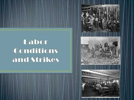 Working Class Work Life Child labor Labor Unions Strikes Labor organizations Haymarket Affair Homestead Strike Pullman strike.