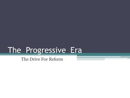 The Progressive Era The Drive For Reform.