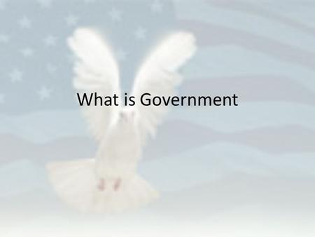 What is Government. Government Government – The formal definition = The institution through which a society makes and enforces its laws or public policies.