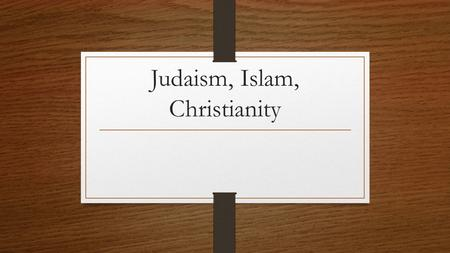 "Judaism, Islam, Christianity. Judaism is… ""A 4000 year old tradition with ideas about what it means to be human and how to make the world a holy place"""