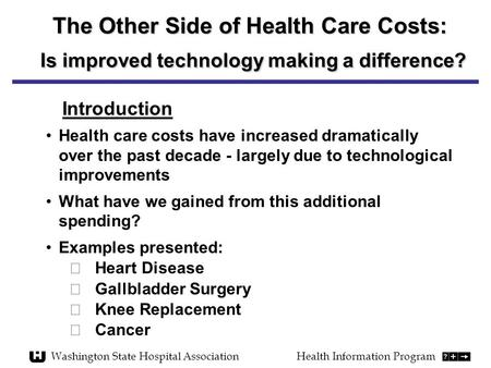 The Other Side of Health Care Costs: Is improved technology making a difference? Health care costs have increased dramatically over the past decade - largely.
