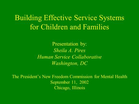 Building Effective Service Systems for Children and Families Presentation by: Sheila A. Pires Human Service Collaborative Washington, DC The President's.