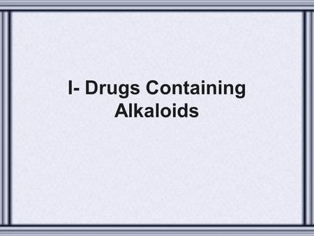 I- Drugs Containing Alkaloids