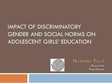 IMPACT OF DISCRIMINATORY GENDER AND SOCIAL NORMS ON ADOLESCENT GIRLS' EDUCATION.