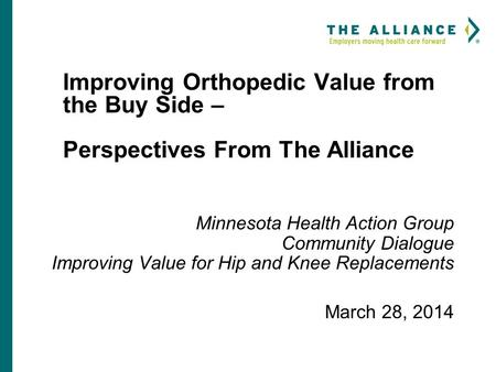 Improving Orthopedic Value from the Buy Side – Perspectives From The Alliance Minnesota Health Action Group Community Dialogue Improving Value for Hip.