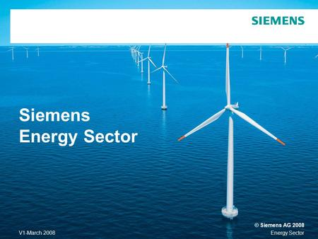 Energy SectorV1-March 2008 © Siemens AG 2008 Siemens Energy Sector.