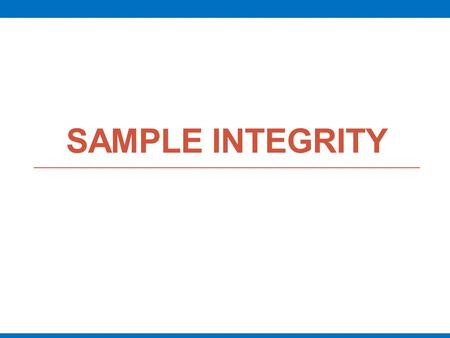 SAMPLE INTEGRITY. Introduction  A test result is no better than the quality of the specimen received in the laboratory  A poor quality specimen will.