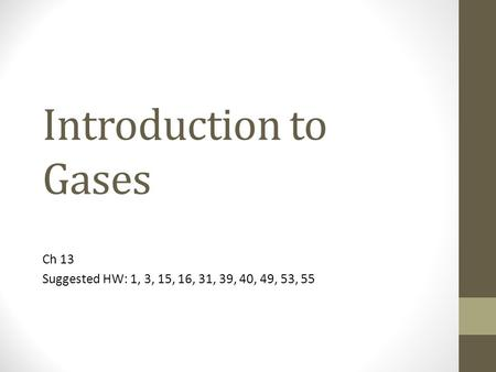 Introduction to Gases Ch 13 Suggested HW: 1, 3, 15, 16, 31, 39, 40, 49, 53, 55.