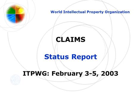 CLAIMS Status Report ITPWG: February 3-5, 2003 World Intellectual Property Organization.