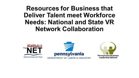 Resources for Business that Deliver Talent meet Workforce Needs: National and State VR Network Collaboration.