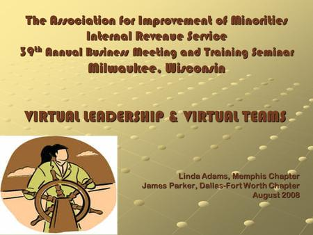 The Association for Improvement of Minorities Internal Revenue Service 39 th Annual Business Meeting and Training Seminar Milwaukee, Wisconsin VIRTUAL.