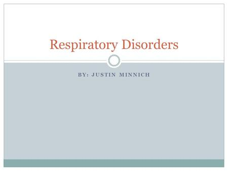 BY: JUSTIN MINNICH Respiratory Disorders. Facts About 35 million Americans suffer from a respiratory disorder Respiratory disorders are the #3 killer.