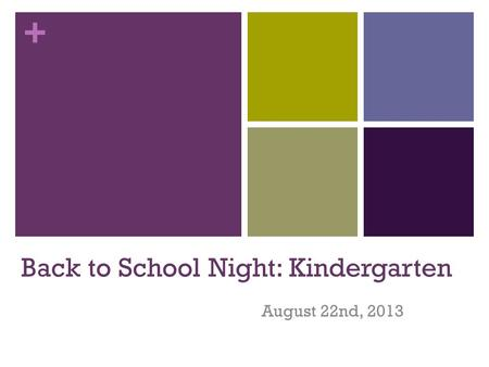 + Back to School Night: Kindergarten August 22nd, 2013.