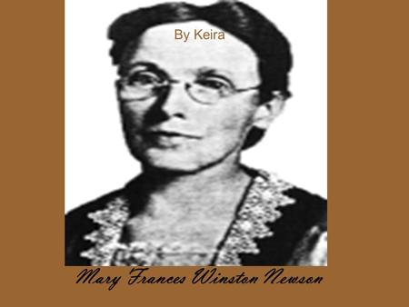 I i Mary Frances Winston Newson By Keira. Mary Frances Winston, the first American woman to receive a Ph.D. in mathematics from a European university,