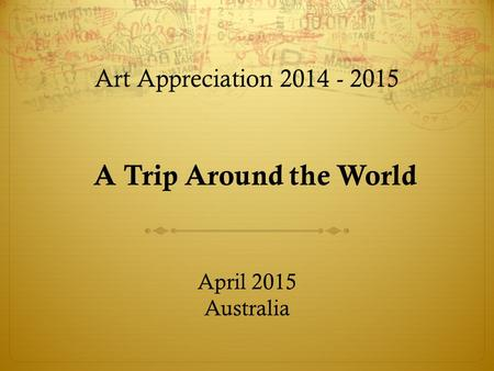 A Trip Around the World Art Appreciation April 2015