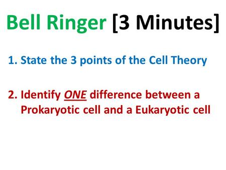 Bell Ringer [3 Minutes] State the 3 points of the Cell Theory