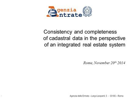 Pag 1 Agenzia delle Entrate – Largo Leopardi, 5 - 00185 – Roma Consistency and completeness of cadastral data in the perspective of an integrated real.