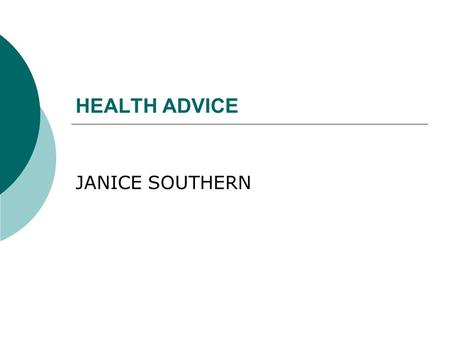 HEALTH ADVICE JANICE SOUTHERN. Health & Well-being Centre  Location: Ruff Lane (back of University)  Team offers nursing and counselling support for.