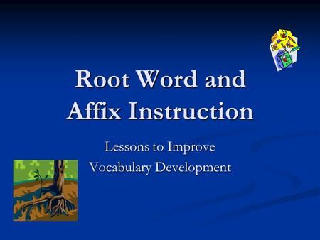 Root Word and Affix Instruction Lessons to Improve Vocabulary Development.