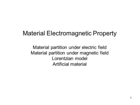 1 Material Electromagnetic Property Material partition under electric field Material partition under magnetic field Lorentzian model Artificial material.