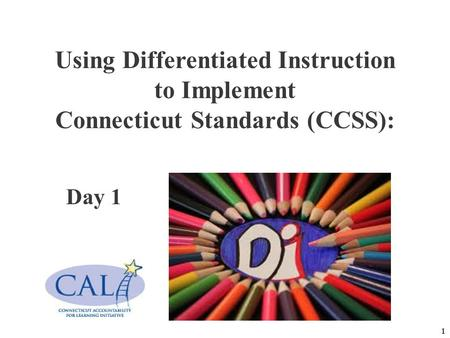 1 Using Differentiated Instruction to Implement Connecticut Standards (CCSS): <strong>Day</strong> 1.