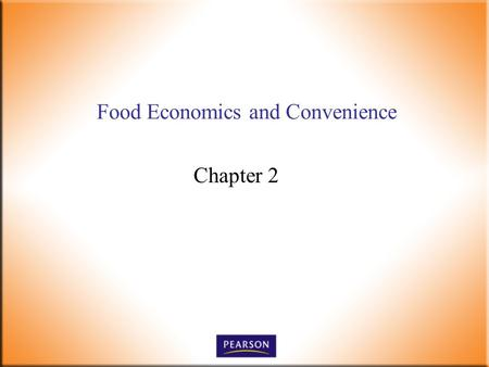 Food Economics and Convenience Chapter 2. Introductory Foods, 13 th ed. Bennion and Scheule © 2010 Pearson Higher Education, Upper Saddle River, NJ 07458.