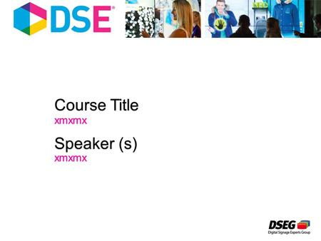 Course Title xmxmx Speaker (s) xmxmx. All DSE 2015 attendees taking DSEG- approved certification or certification renewal courses will be issued a downloadable.