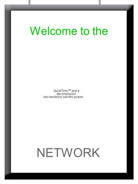 Welcome to the NETWORK. Developed and presented by In-Store Digital Advertising… What you want When you want Where you want Effective media solutions.