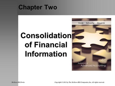 Chapter Two Consolidation of Financial Information McGraw-Hill/Irwin Copyright © 2011 by The McGraw-Hill Companies, Inc. All rights reserved.