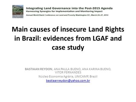 Main causes of insecure Land Rights in Brazil: evidences from LGAF and case study BASTIAAN REYDON, ANA PAULA BUENO, ANA KARINA BUENO, VITOR FERNANDES Núcleo.