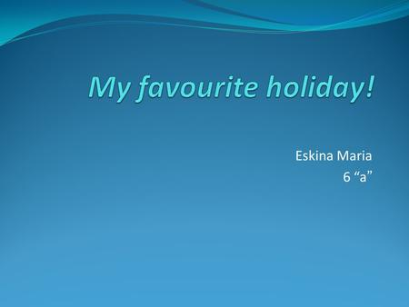 "My favourite holiday! Eskina Maria 6 ""a""."