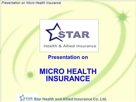 Star Health and Allied Insurance Co. Ltd. Presentation on Micro Health Insurance Presentation on MICRO HEALTH INSURANCE.