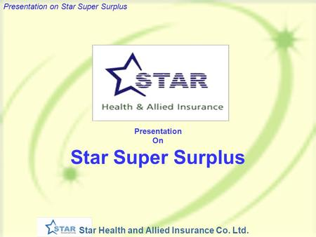 Star Health and Allied Insurance Co. Ltd. Presentation on Star Super Surplus Presentation On Star Super Surplus.