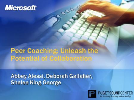 Peer Coaching: Unleash the Potential of Collaboration Abbey Alessi, Deborah Gallaher, Shelee King George.